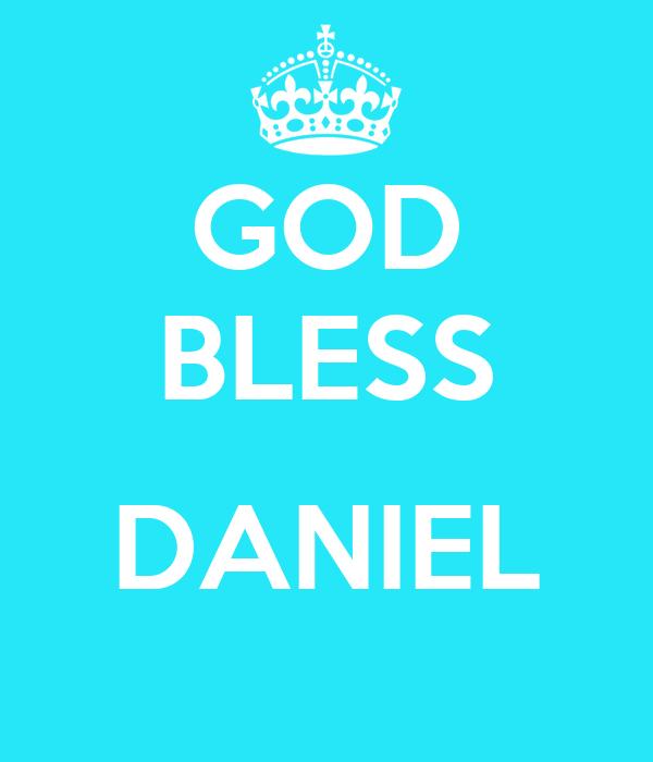 GOD BLESS  DANIEL