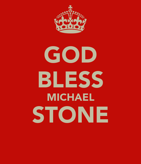 GOD BLESS MICHAEL STONE