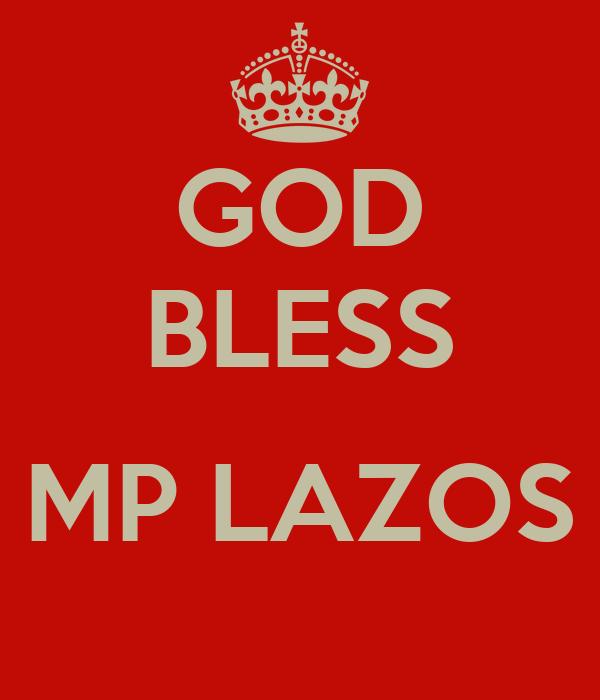 GOD BLESS  MP LAZOS