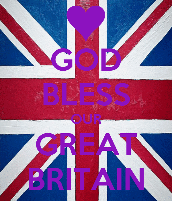 GOD BLESS OUR GREAT BRITAIN
