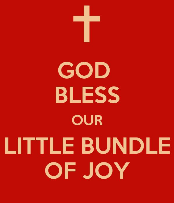 GOD  BLESS OUR LITTLE BUNDLE OF JOY