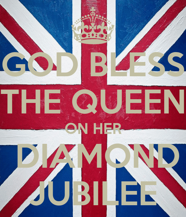 GOD BLESS THE QUEEN ON HER  DIAMOND JUBILEE
