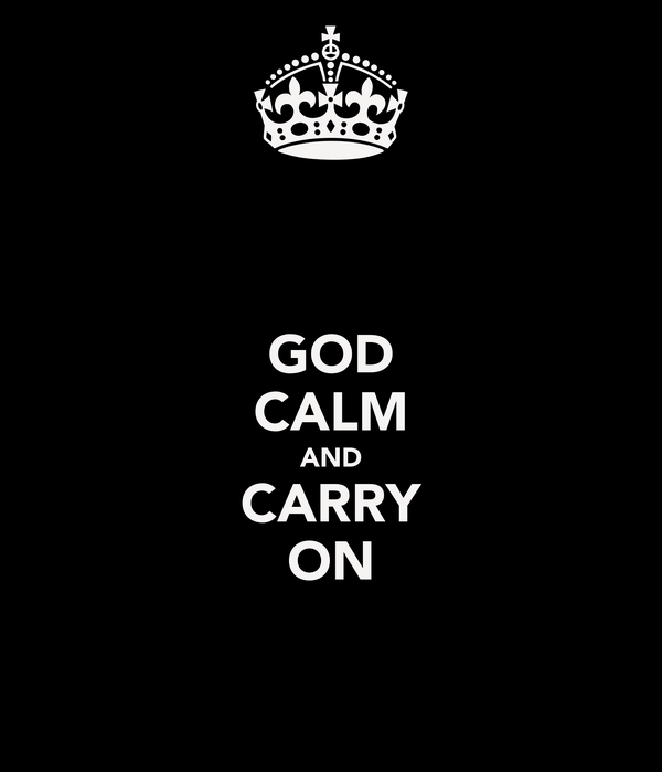 GOD CALM AND CARRY ON