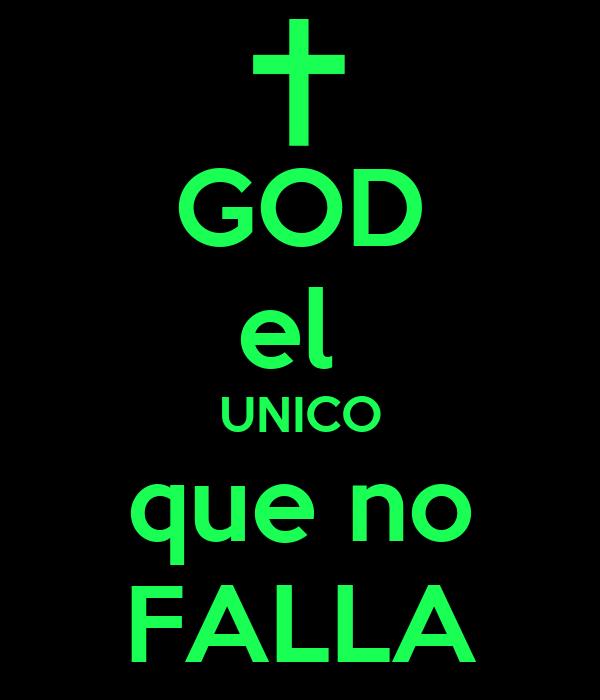 GOD el  UNICO que no FALLA