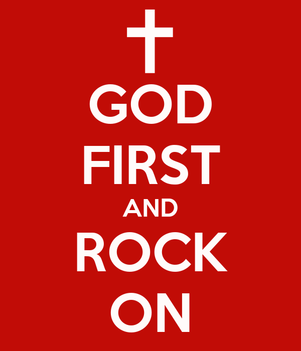 GOD FIRST AND ROCK ON
