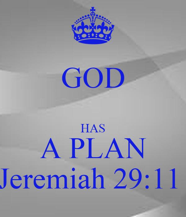 GOD  HAS A PLAN Jeremiah 29:11