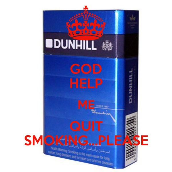 GOD HELP ME QUIT SMOKING...PLEASE