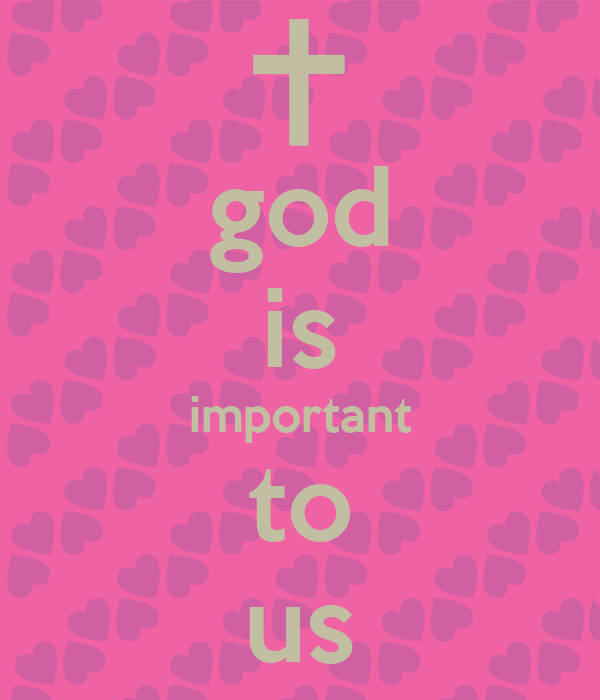god is important to us