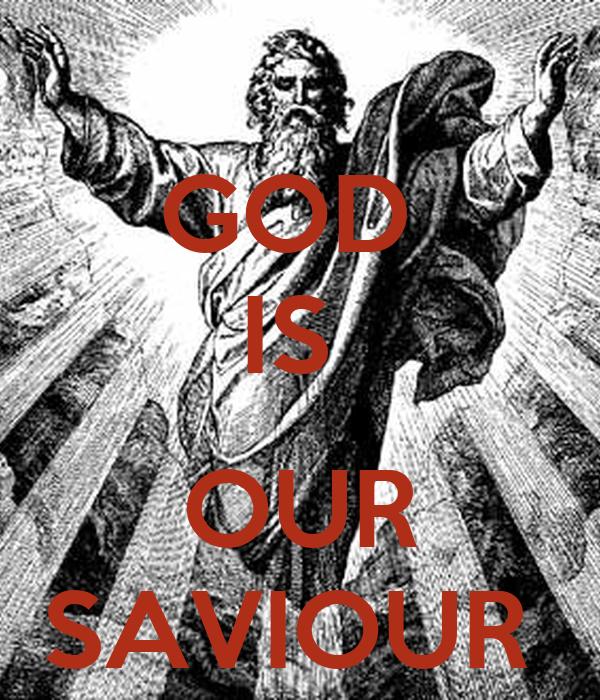 GOD  IS   OUR SAVIOUR