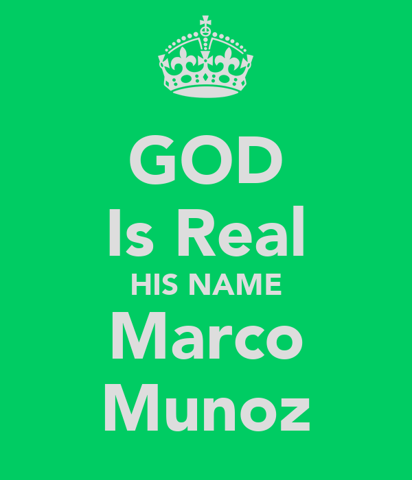 GOD Is Real HIS NAME Marco Munoz
