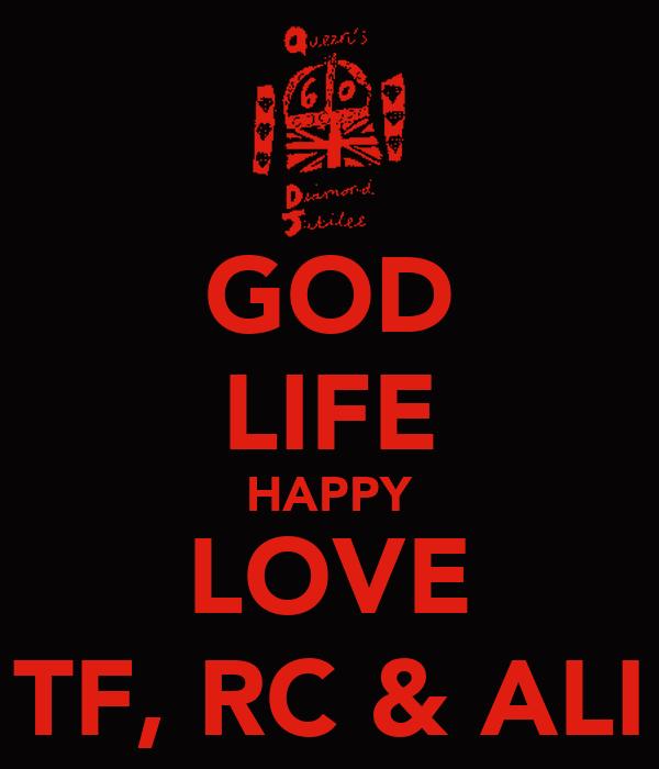 GOD LIFE HAPPY LOVE TF, RC & ALI