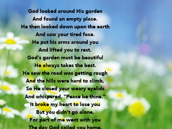 God looked around His garden And found an empty place. He then ...