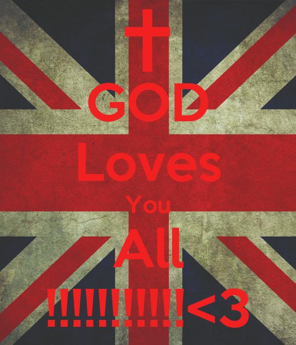 GOD Loves You All !!!!!!!!!!!<3