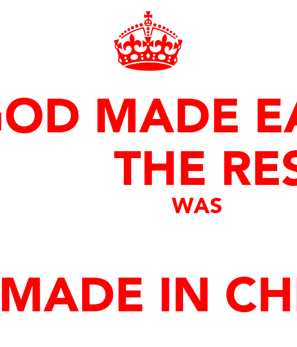 GOD MADE EARTH            THE REST                WAS        MADE IN CHINA
