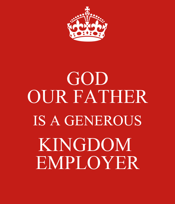 GOD OUR FATHER IS A GENEROUS KINGDOM  EMPLOYER