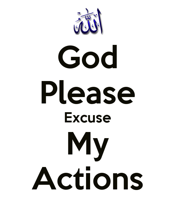 God Please Excuse My Actions