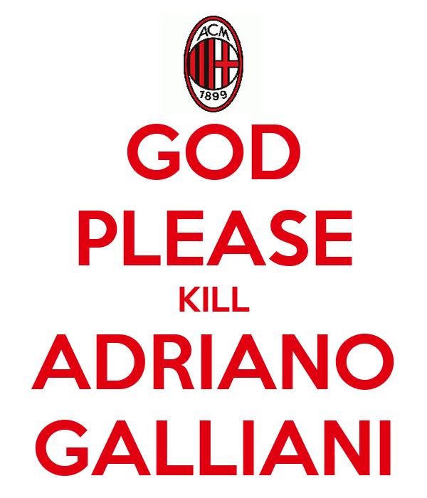 GOD PLEASE KILL ADRIANO GALLIANI