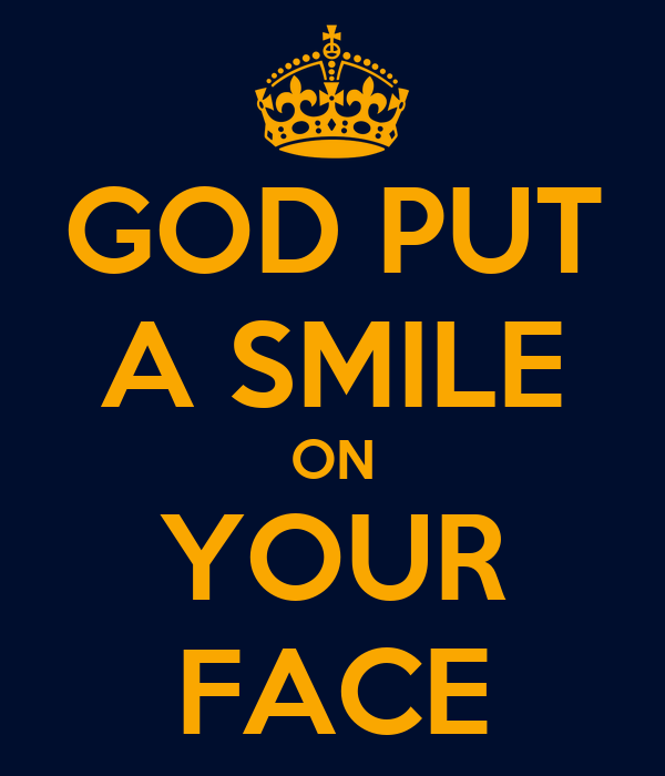 GOD PUT A SMILE ON YOUR FACE