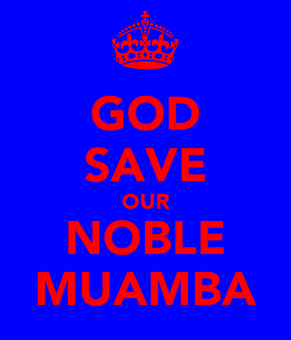 GOD SAVE OUR NOBLE MUAMBA