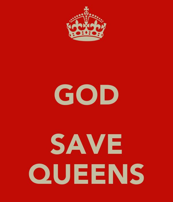 GOD  SAVE QUEENS