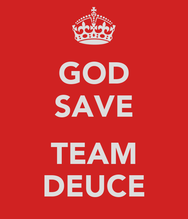 GOD SAVE  TEAM DEUCE