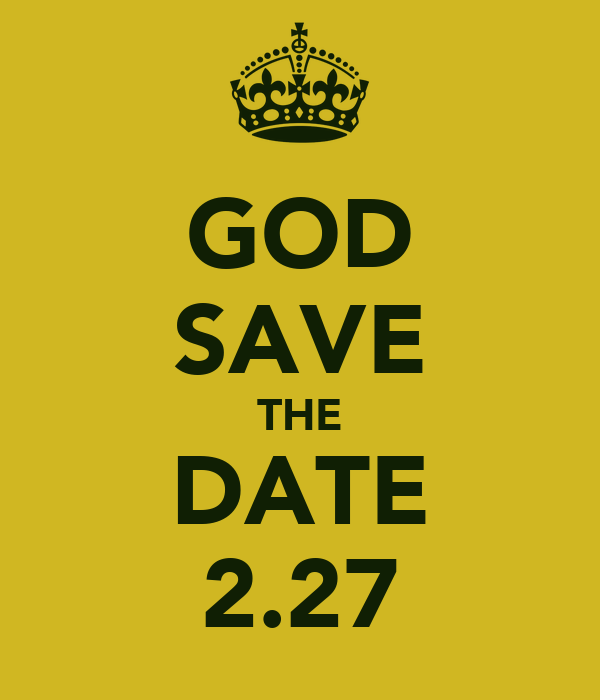 GOD SAVE THE DATE 2.27