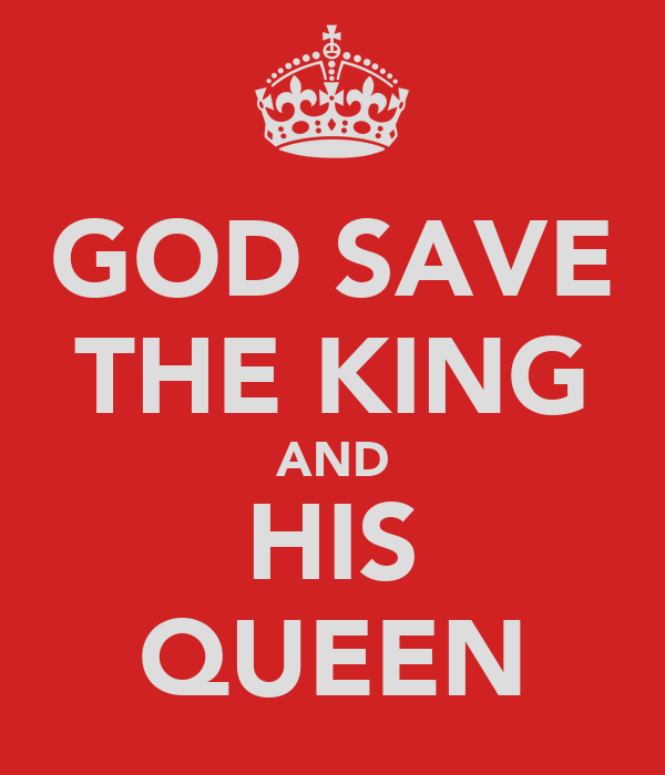 GOD SAVE THE KING AND HIS QUEEN