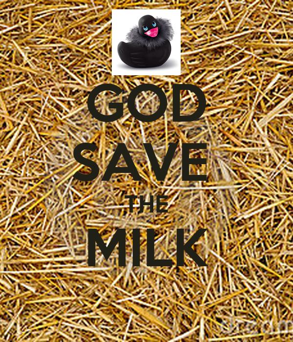 GOD SAVE  THE MILK
