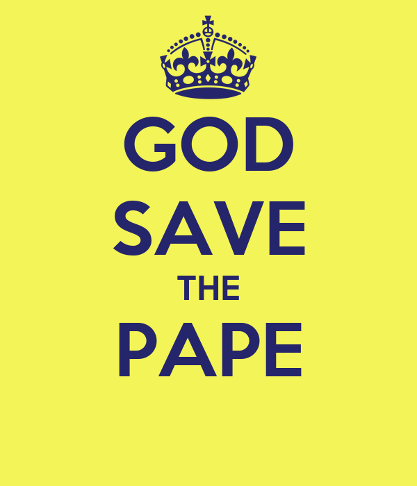 GOD SAVE THE PAPE