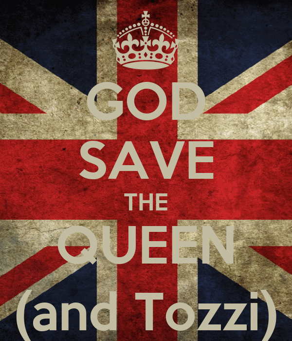 GOD SAVE THE QUEEN (and Tozzi)