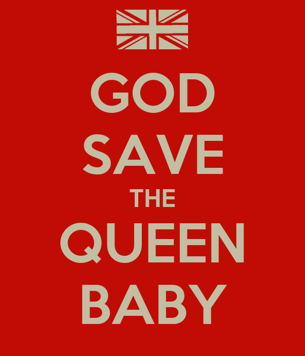 GOD SAVE THE QUEEN BABY