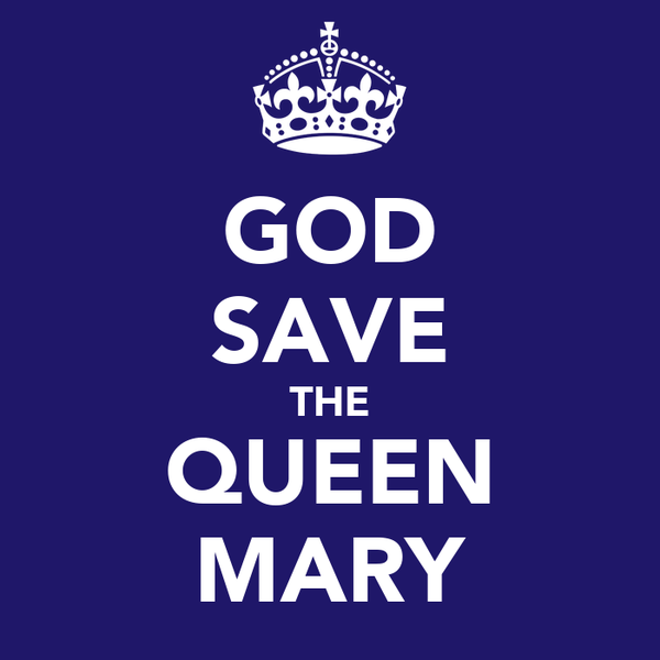 GOD SAVE THE QUEEN MARY