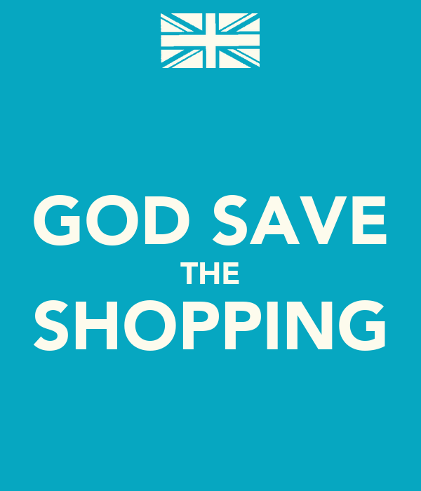 GOD SAVE THE SHOPPING