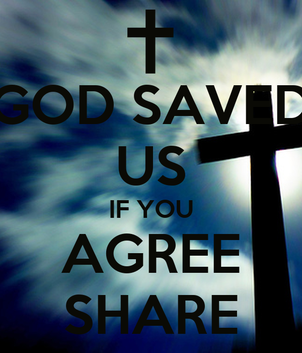 GOD SAVED US IF YOU AGREE SHARE