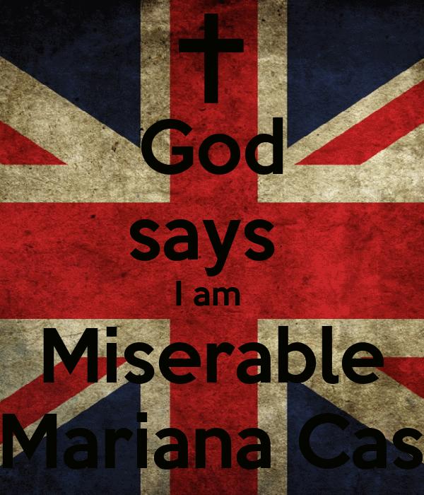 God says  I am  Miserable By.Mariana Castro