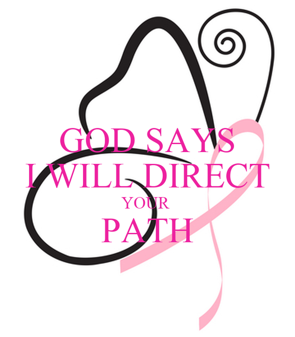 GOD SAYS I WILL DIRECT YOUR  PATH