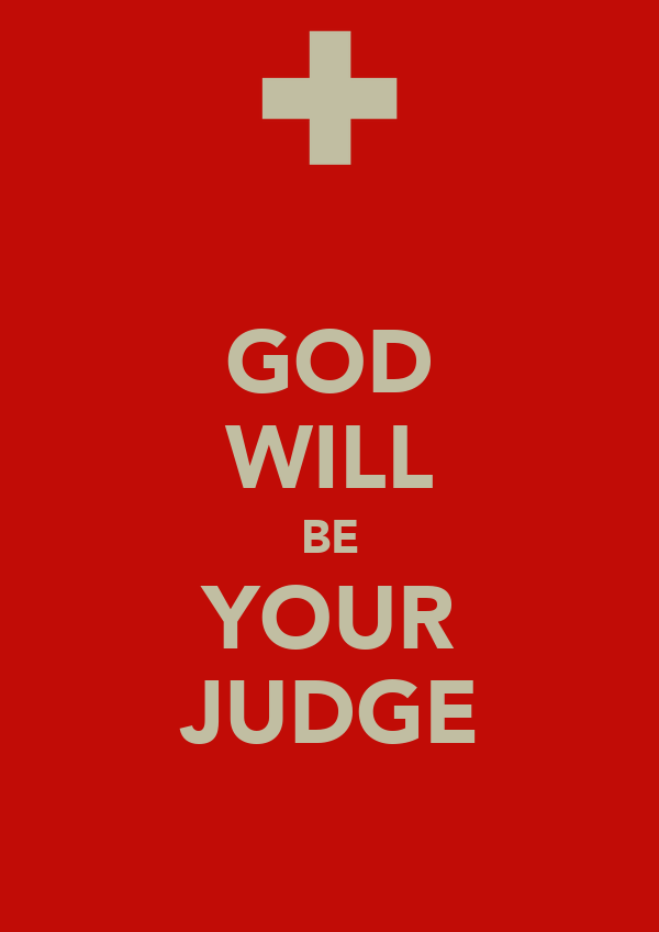 GOD WILL BE YOUR JUDGE