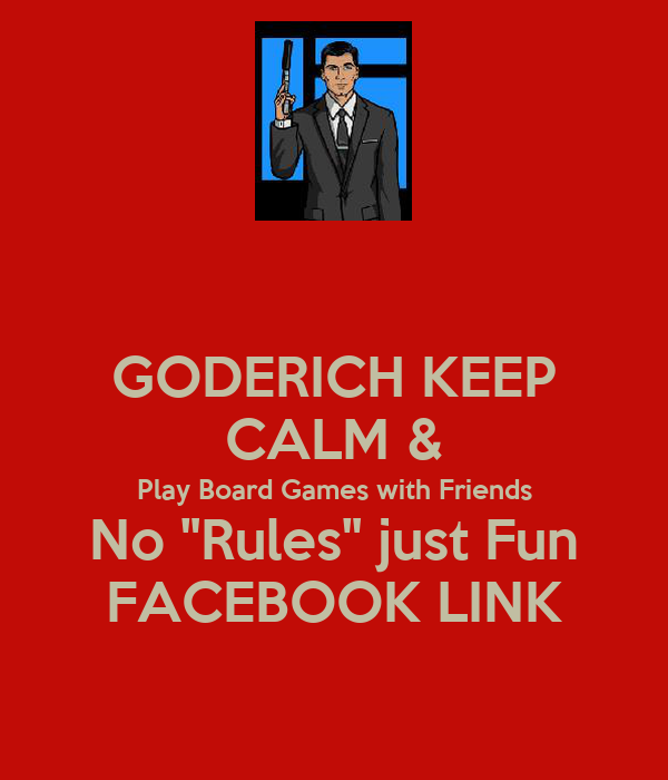 """GODERICH KEEP CALM & Play Board Games with Friends No """"Rules"""" just Fun FACEBOOK LINK"""