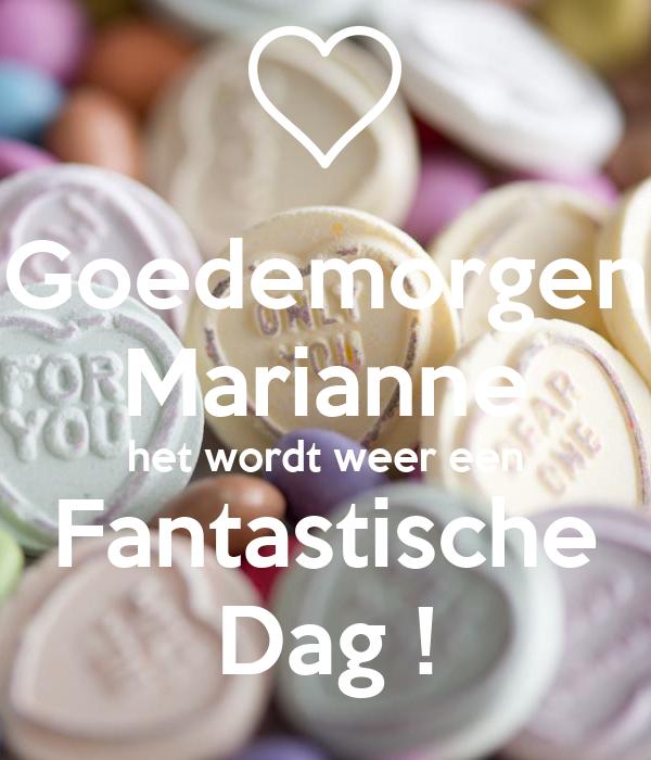 Goedemorgen Marianne het wordt weer een Fantastische Dag !