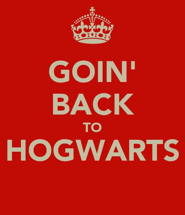 GOIN' BACK TO HOGWARTS