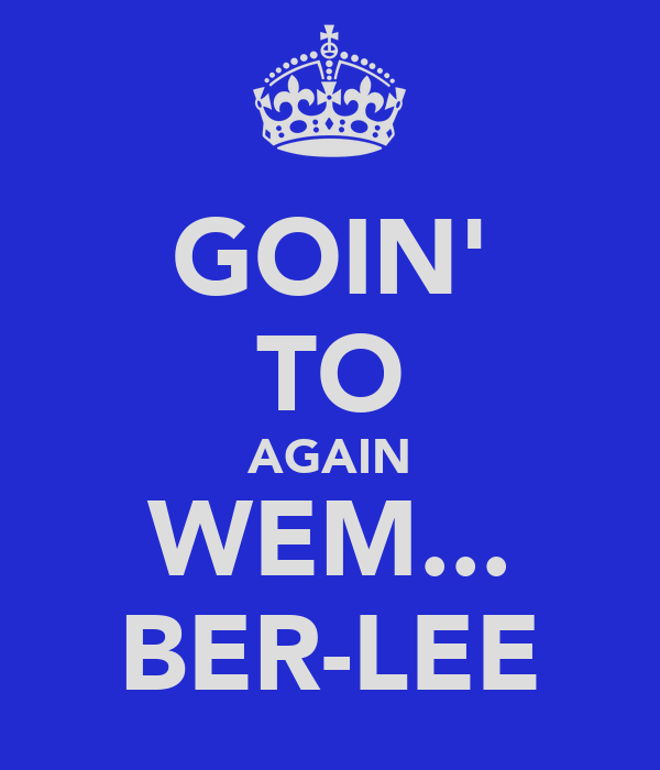 GOIN' TO AGAIN WEM... BER-LEE