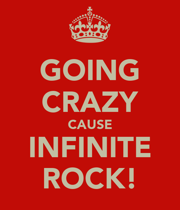 GOING CRAZY CAUSE INFINITE ROCK!