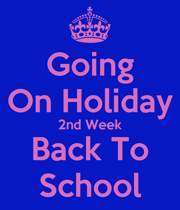 Going On Holiday 2nd Week Back To School