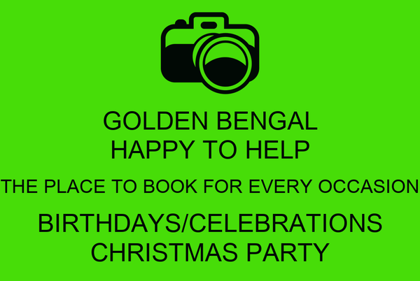 GOLDEN BENGAL HAPPY TO HELP THE PLACE TO BOOK FOR EVERY OCCASION BIRTHDAYS/CELEBRATIONS CHRISTMAS PARTY