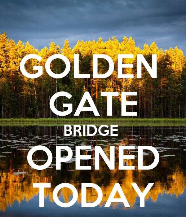 GOLDEN  GATE BRIDGE  OPENED TODAY