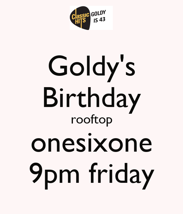 Goldy's Birthday rooftop onesixone 9pm friday