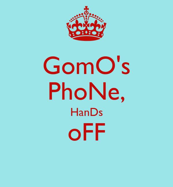 GomO's PhoNe, HanDs oFF