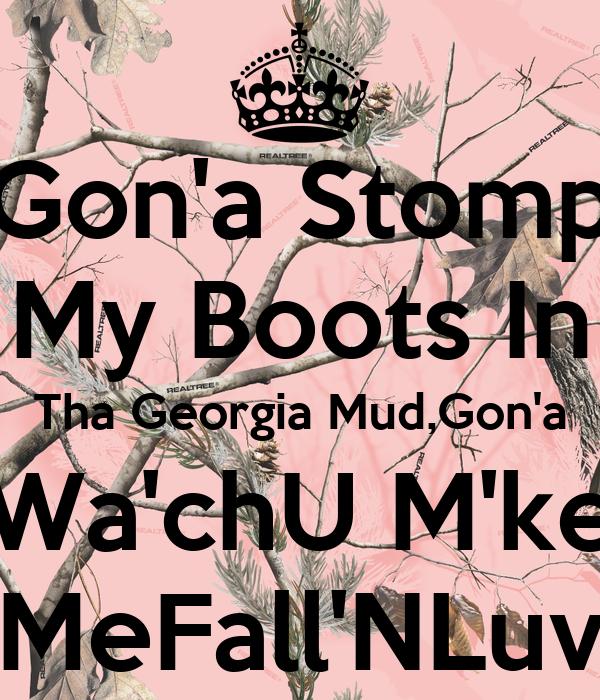 Gon'a Stomp My Boots In Tha Georgia Mud,Gon'a Wa'chU M'ke MeFall'NLuv