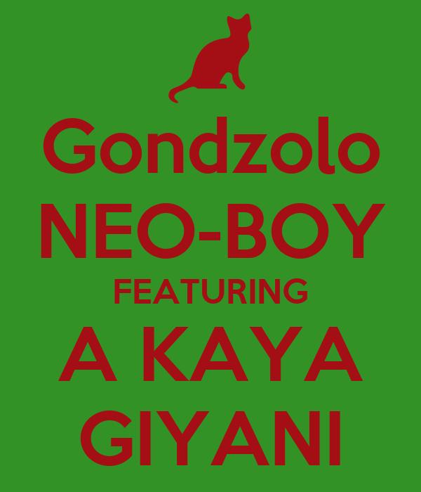 Gondzolo NEO-BOY FEATURING A KAYA GIYANI