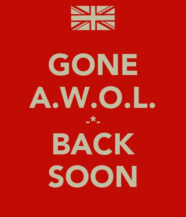 GONE A.W.O.L. -*- BACK SOON